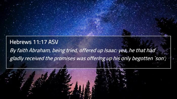 Hebrews 11:17 ASV 4K Wallpaper - By faith Abraham, being tried, offered up Isaac: - 4K Wallpaper Bible Verse