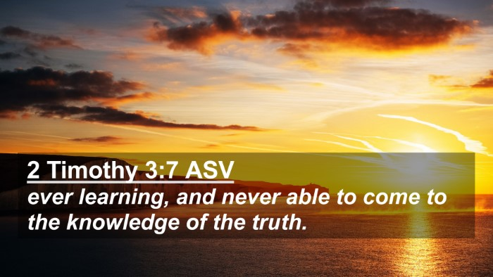 Picture 02 - 2 Timothy 3:7 ASV 4K Wallpaper - ever learning, and never able to come to the - 4K Wallpaper Bible Verse