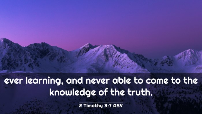 Picture 03 - 2 Timothy 3:7 ASV 4K Wallpaper - ever learning, and never able to come to the - 4K Wallpaper Bible Verse