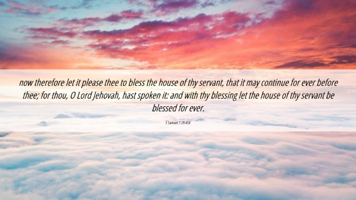 Picture 06 - 2 Samuel 7:29 ASV 4K Wallpaper - now therefore let it please thee to bless the - 4K Wallpaper Bible Verse