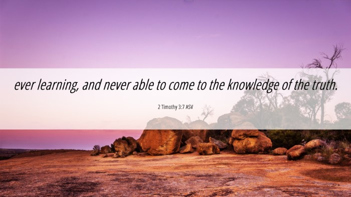 Picture 06 - 2 Timothy 3:7 ASV 4K Wallpaper - ever learning, and never able to come to the - 4K Wallpaper Bible Verse