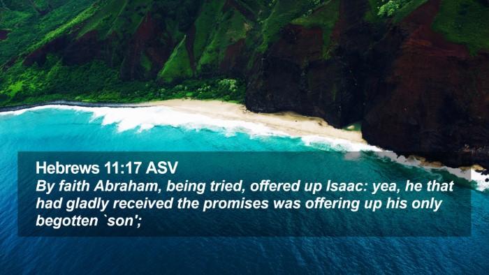 Hebrews 11:17 ASV Desktop Wallpaper - By faith Abraham, being tried, offered up Isaac: - Desktop Bible Verse Wallpaper