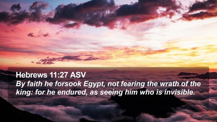 Hebrews 11:27 ASV Desktop Wallpaper - By faith he forsook Egypt, not fearing the wrath - Desktop Bible Verse Wallpaper