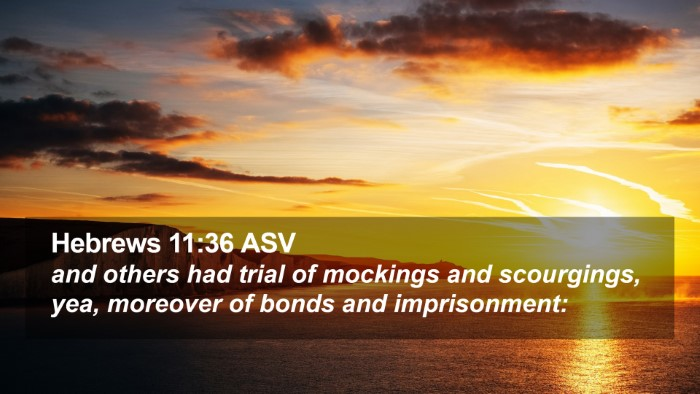 Hebrews 11:36 ASV Desktop Wallpaper - and others had trial of mockings and scourgings, - Desktop Bible Verse Wallpaper