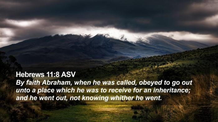 Hebrews 11:8 ASV Desktop Wallpaper - By faith Abraham, when he was called, obeyed to - Desktop Bible Verse Wallpaper