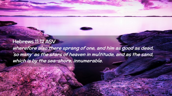 Picture 02 - Hebrews 11:12 ASV Desktop Wallpaper - wherefore also there sprang of one, and him as - Desktop Bible Verse Wallpaper
