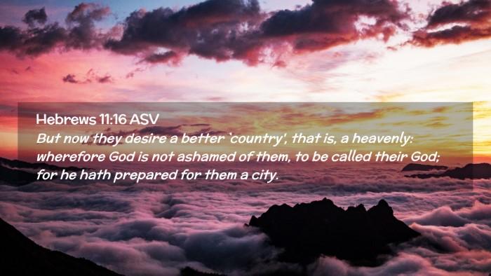 Picture 02 - Hebrews 11:16 ASV Desktop Wallpaper - But now they desire a better `country', that is, - Desktop Bible Verse Wallpaper