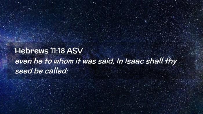 Picture 02 - Hebrews 11:18 ASV Desktop Wallpaper - even he to whom it was said, In Isaac shall thy - Desktop Bible Verse Wallpaper