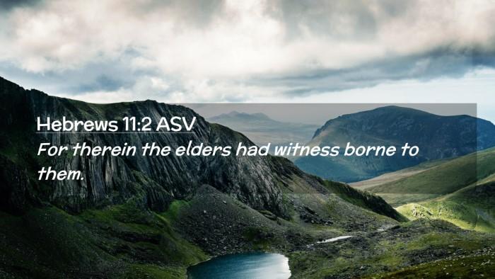 Picture 02 - Hebrews 11:2 ASV Desktop Wallpaper - For therein the elders had witness borne to - Desktop Bible Verse Wallpaper