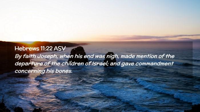 Picture 02 - Hebrews 11:22 ASV Desktop Wallpaper - By faith Joseph, when his end was nigh, made - Desktop Bible Verse Wallpaper