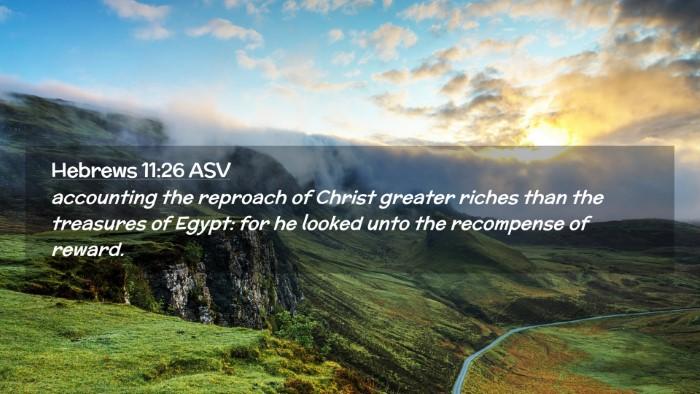 Picture 02 - Hebrews 11:26 ASV Desktop Wallpaper - accounting the reproach of Christ greater riches - Desktop Bible Verse Wallpaper