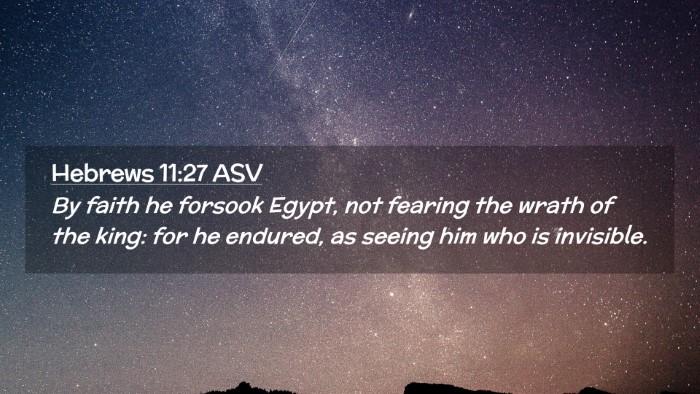 Picture 02 - Hebrews 11:27 ASV Desktop Wallpaper - By faith he forsook Egypt, not fearing the wrath - Desktop Bible Verse Wallpaper