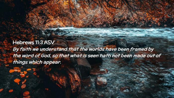 Picture 02 - Hebrews 11:3 ASV Desktop Wallpaper - By faith we understand that the worlds have been - Desktop Bible Verse Wallpaper