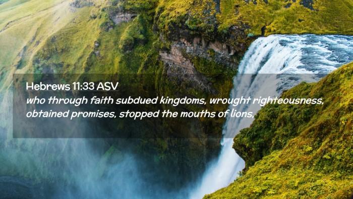 Picture 02 - Hebrews 11:33 ASV Desktop Wallpaper - who through faith subdued kingdoms, wrought - Desktop Bible Verse Wallpaper