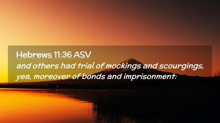 Picture 02 - Hebrews 11:36 ASV Desktop Wallpaper - and others had trial of mockings and scourgings, - Desktop Bible Verse Wallpaper