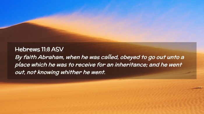 Picture 02 - Hebrews 11:8 ASV Desktop Wallpaper - By faith Abraham, when he was called, obeyed to - Desktop Bible Verse Wallpaper