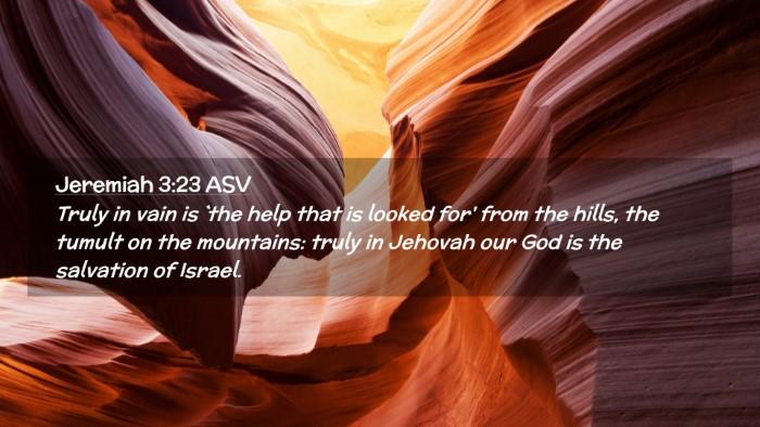 Picture 02 - Jeremiah 3:23 ASV Desktop Wallpaper - Truly in vain is `the help that is looked for' - Desktop Bible Verse Wallpaper