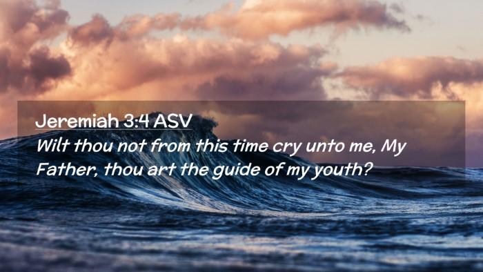Picture 02 - Jeremiah 3:4 ASV Desktop Wallpaper - Wilt thou not from this time cry unto me, My - Desktop Bible Verse Wallpaper