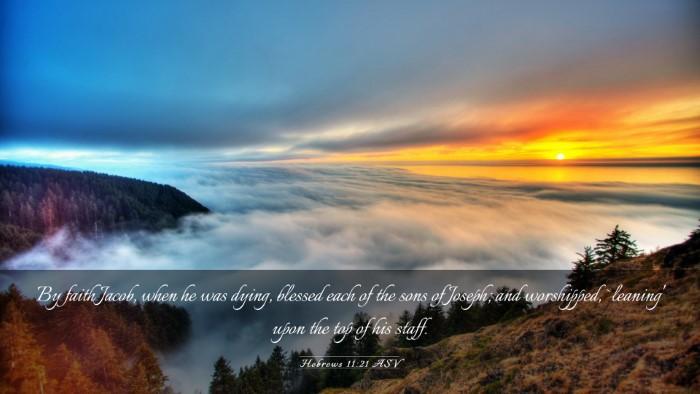 Picture 03 - Hebrews 11:21 ASV Desktop Wallpaper - By faith Jacob, when he was dying, blessed each - Desktop Bible Verse Wallpaper