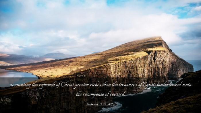Picture 03 - Hebrews 11:26 ASV Desktop Wallpaper - accounting the reproach of Christ greater riches - Desktop Bible Verse Wallpaper