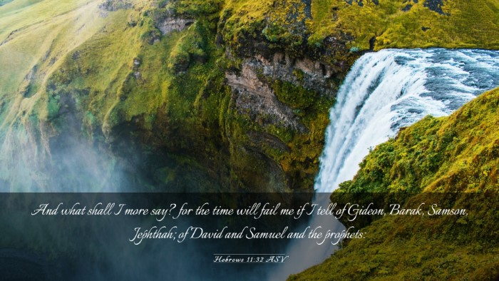 Picture 03 - Hebrews 11:32 ASV Desktop Wallpaper - And what shall I more say? for the time will fail - Desktop Bible Verse Wallpaper