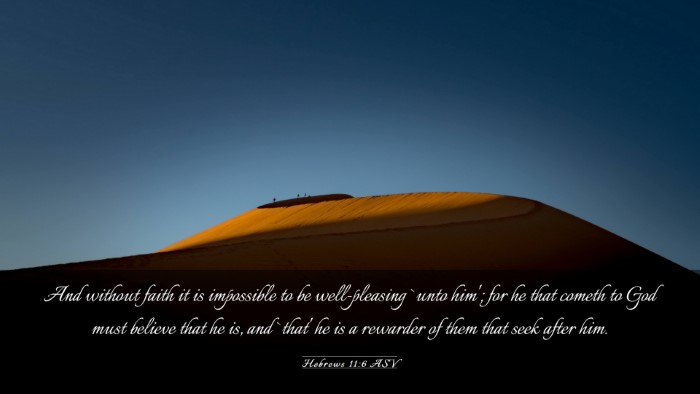Picture 03 - Hebrews 11:6 ASV Desktop Wallpaper - And without faith it is impossible to be - Desktop Bible Verse Wallpaper