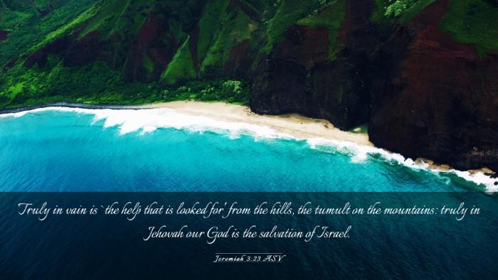 Picture 03 - Jeremiah 3:23 ASV Desktop Wallpaper - Truly in vain is `the help that is looked for' - Desktop Bible Verse Wallpaper