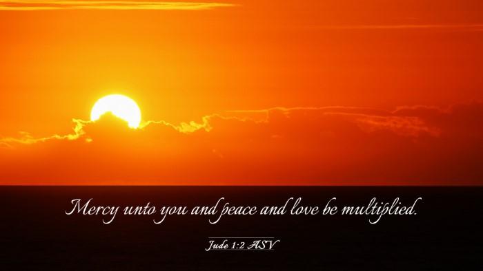 Picture 03 - Jude 1:2 ASV Desktop Wallpaper - Mercy unto you and peace and love be - Desktop Bible Verse Wallpaper