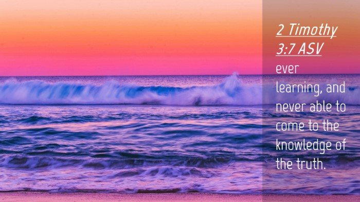 Picture 04 - 2 Timothy 3:7 ASV Desktop Wallpaper - ever learning, and never able to come to the - Desktop Bible Verse Wallpaper