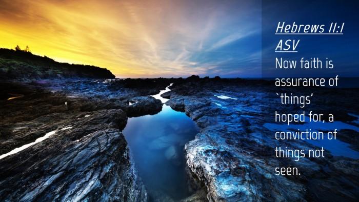 Picture 04 - Hebrews 11:1 ASV Desktop Wallpaper - Now faith is assurance of `things' hoped for, a - Desktop Bible Verse Wallpaper