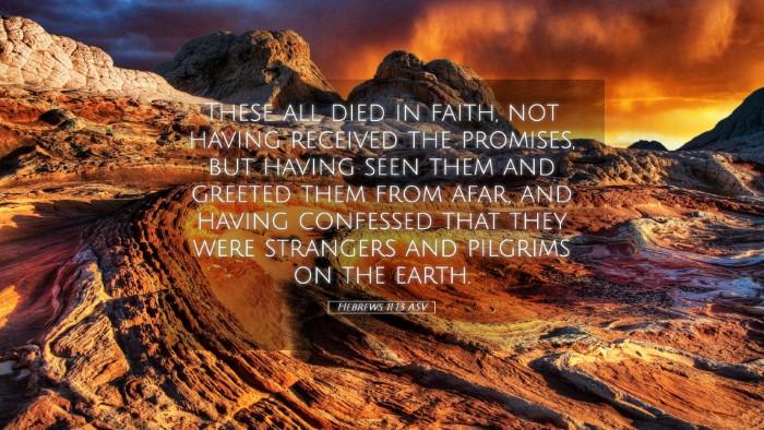 Picture 05 - Hebrews 11:13 ASV Desktop Wallpaper - These all died in faith, not having received the - Desktop Bible Verse Wallpaper