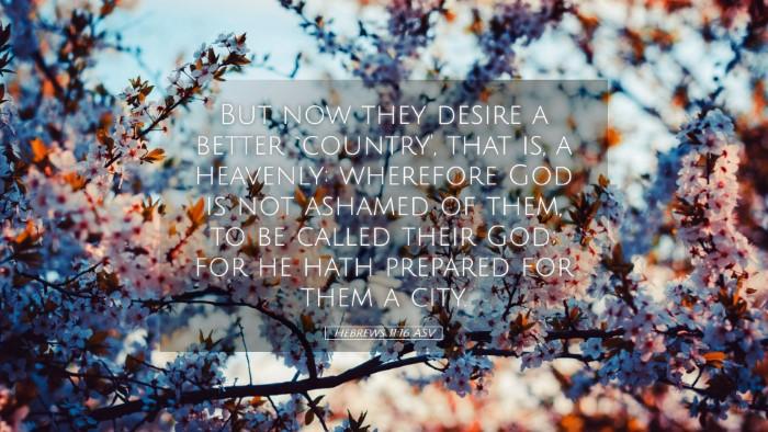 Picture 05 - Hebrews 11:16 ASV Desktop Wallpaper - But now they desire a better `country', that is, - Desktop Bible Verse Wallpaper