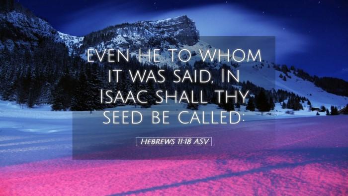 Picture 05 - Hebrews 11:18 ASV Desktop Wallpaper - even he to whom it was said, In Isaac shall thy - Desktop Bible Verse Wallpaper