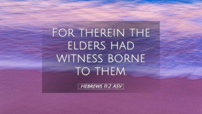 Picture 05 - Hebrews 11:2 ASV Desktop Wallpaper - For therein the elders had witness borne to - Desktop Bible Verse Wallpaper