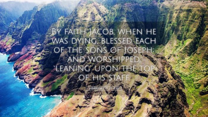 Picture 05 - Hebrews 11:21 ASV Desktop Wallpaper - By faith Jacob, when he was dying, blessed each - Desktop Bible Verse Wallpaper
