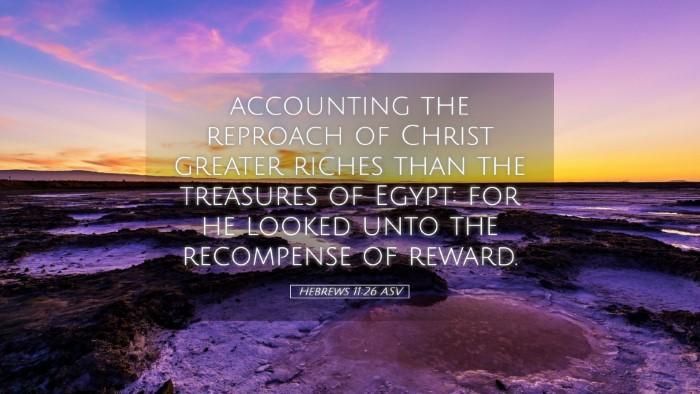 Picture 05 - Hebrews 11:26 ASV Desktop Wallpaper - accounting the reproach of Christ greater riches - Desktop Bible Verse Wallpaper