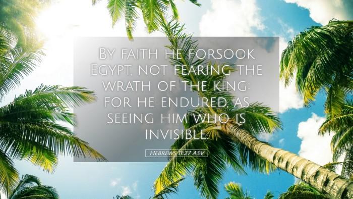 Picture 05 - Hebrews 11:27 ASV Desktop Wallpaper - By faith he forsook Egypt, not fearing the wrath - Desktop Bible Verse Wallpaper