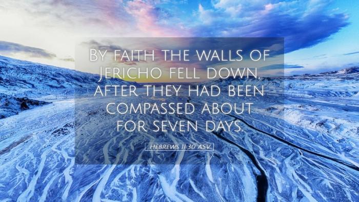 Picture 05 - Hebrews 11:30 ASV Desktop Wallpaper - By faith the walls of Jericho fell down, after - Desktop Bible Verse Wallpaper