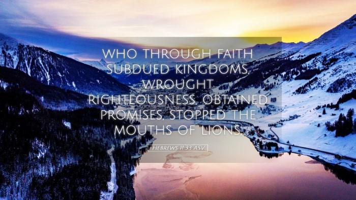 Picture 05 - Hebrews 11:33 ASV Desktop Wallpaper - who through faith subdued kingdoms, wrought - Desktop Bible Verse Wallpaper
