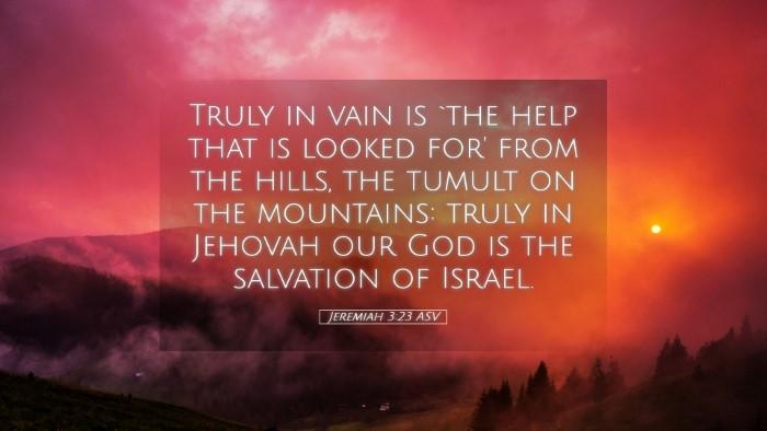 Picture 05 - Jeremiah 3:23 ASV Desktop Wallpaper - Truly in vain is `the help that is looked for' - Desktop Bible Verse Wallpaper