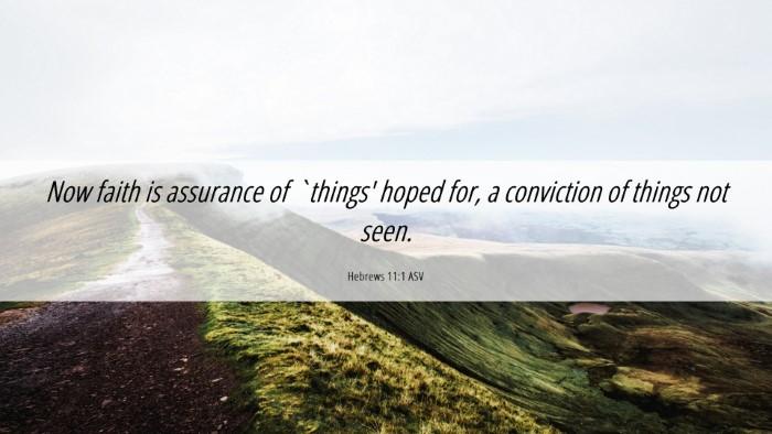 Picture 06 - Hebrews 11:1 ASV Desktop Wallpaper - Now faith is assurance of `things' hoped for, a - Desktop Bible Verse Wallpaper