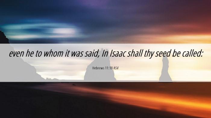 Picture 06 - Hebrews 11:18 ASV Desktop Wallpaper - even he to whom it was said, In Isaac shall thy - Desktop Bible Verse Wallpaper