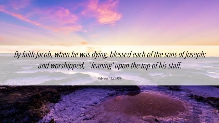 Picture 06 - Hebrews 11:21 ASV Desktop Wallpaper - By faith Jacob, when he was dying, blessed each - Desktop Bible Verse Wallpaper
