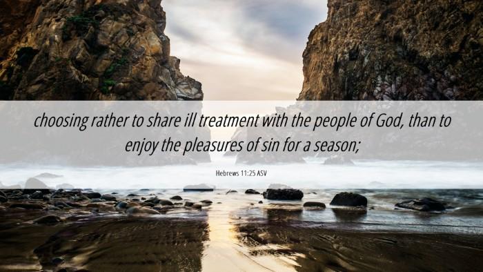 Picture 06 - Hebrews 11:25 ASV Desktop Wallpaper - choosing rather to share ill treatment with the - Desktop Bible Verse Wallpaper