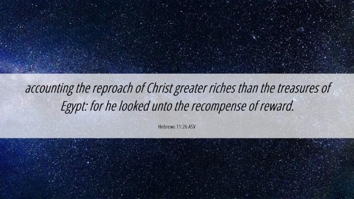 Picture 06 - Hebrews 11:26 ASV Desktop Wallpaper - accounting the reproach of Christ greater riches - Desktop Bible Verse Wallpaper