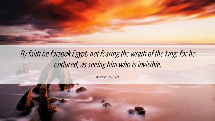 Picture 06 - Hebrews 11:27 ASV Desktop Wallpaper - By faith he forsook Egypt, not fearing the wrath - Desktop Bible Verse Wallpaper