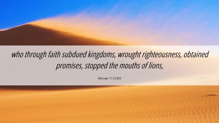 Picture 06 - Hebrews 11:33 ASV Desktop Wallpaper - who through faith subdued kingdoms, wrought - Desktop Bible Verse Wallpaper
