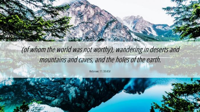 Picture 06 - Hebrews 11:38 ASV Desktop Wallpaper - (of whom the world was not worthy), wandering in - Desktop Bible Verse Wallpaper