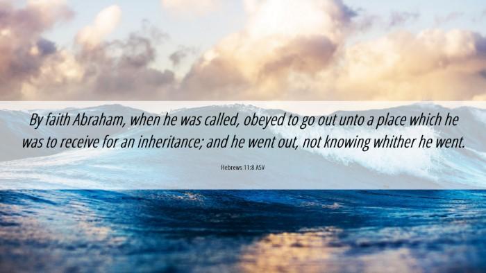 Picture 06 - Hebrews 11:8 ASV Desktop Wallpaper - By faith Abraham, when he was called, obeyed to - Desktop Bible Verse Wallpaper