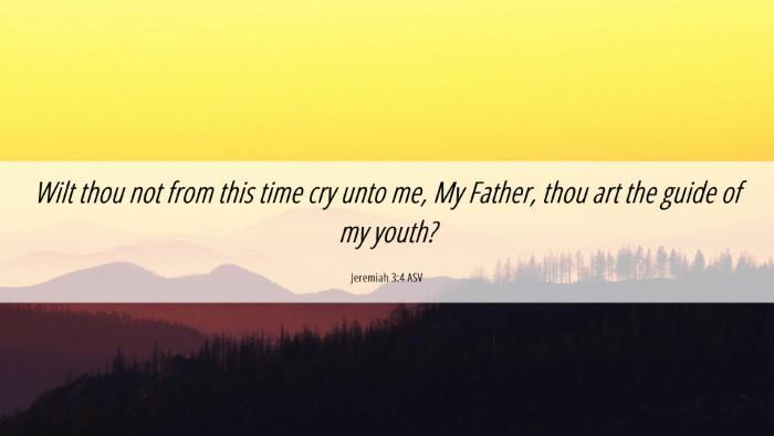 Picture 06 - Jeremiah 3:4 ASV Desktop Wallpaper - Wilt thou not from this time cry unto me, My - Desktop Bible Verse Wallpaper